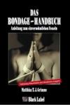 Das Bondage-Handbuch: Anleitung zum einvernehmlichen Fesseln -
