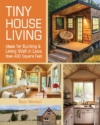Tiny House Living: Ideas for Building and Living Well in Less Than 400 Square Feet -